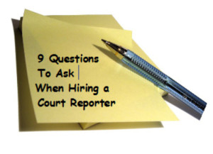 9 Questions to Ask When Hiring a Court Reporter