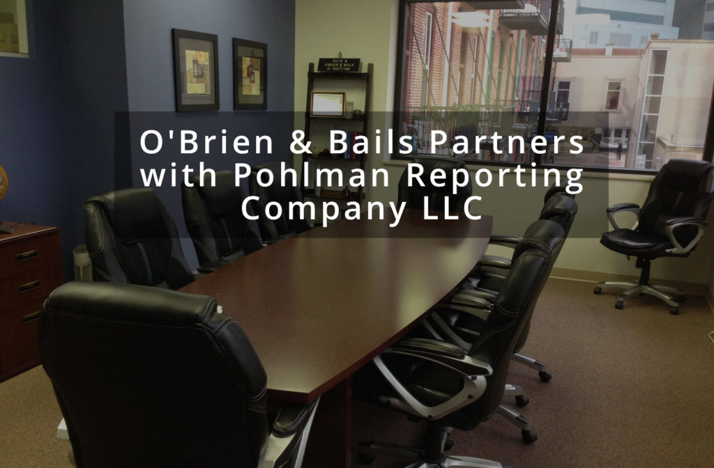 O'Brien & Bails Partners with Pohlman Reporting Company LLC